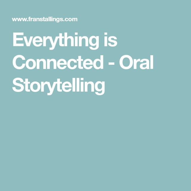 Everything is Connected - Oral Storytelling