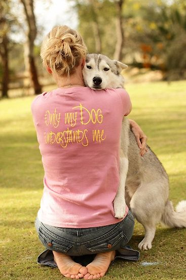 I need this shirt b/c only my dog understands me!!