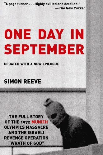 """One Day in September: The Full Story of the 1972 Munich Olympics Massacre and the Israeli Revenge Operation """"Wrath of God"""" by Simon Reeve"""