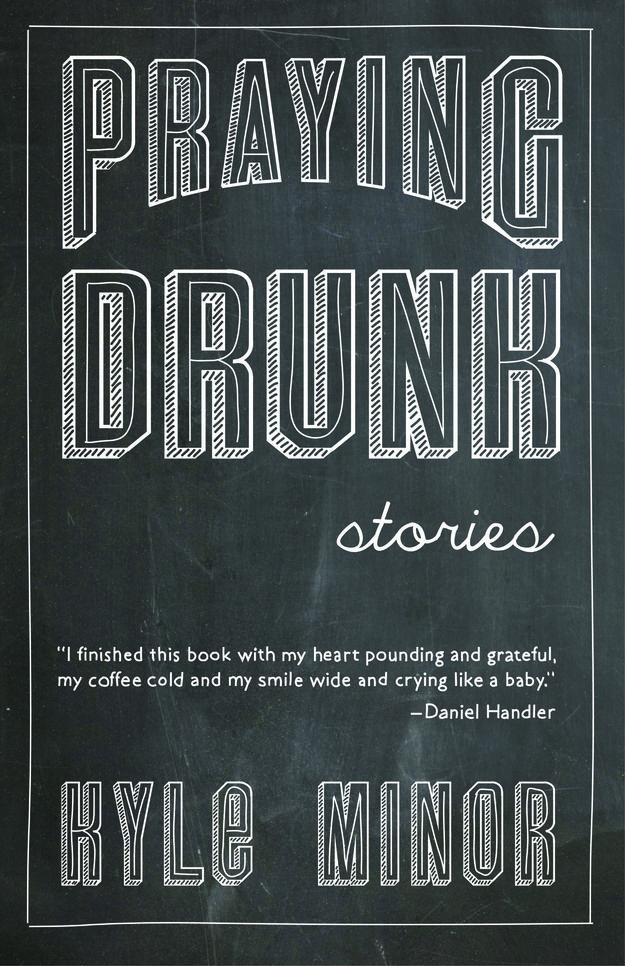 Praying Drunk by Kyle Minor (Sarabande) | 15 Highly Anticipated Books From (Mostly) Small Presses
