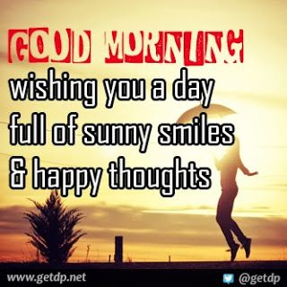 Good Morning wishing you a day full of sunny smiles & happy thoughts