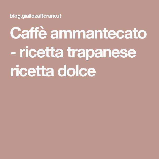 Caffè ammantecato - ricetta trapanese ricetta dolce