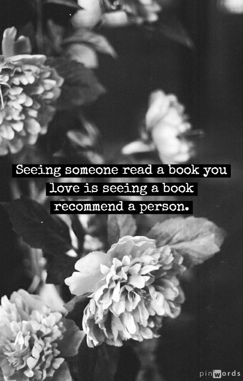 Seeing someone read a book you love is seeing a book recommend a person.