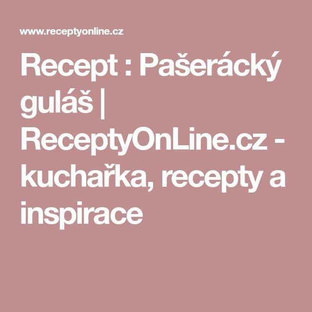 Recept : Pašerácký guláš | ReceptyOnLine.cz - kuchařka, recepty a inspirace