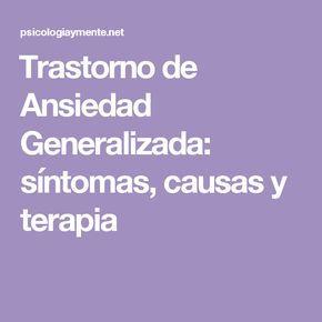 Trastorno de Ansiedad Generalizada: síntomas, causas y terapia
