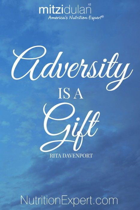 Adversity is a Gift. So true. Sign up for my free newsletter.