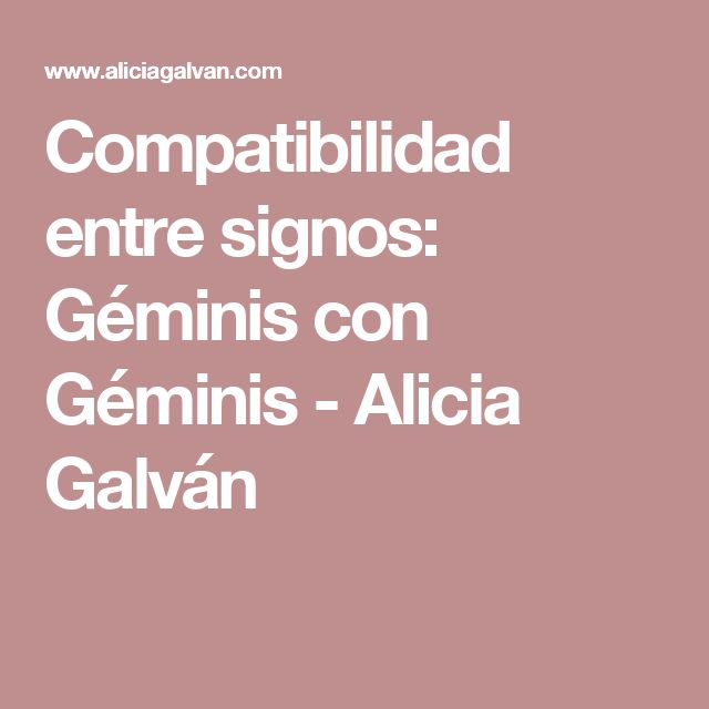 Compatibilidad entre signos: Géminis con Géminis - Alicia Galván