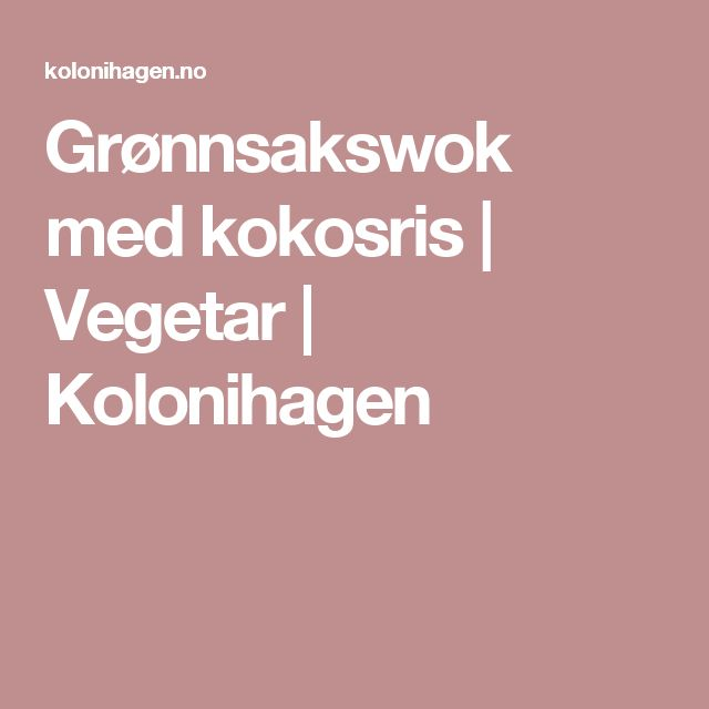 Grønnsakswok med kokosris  | Vegetar | Kolonihagen