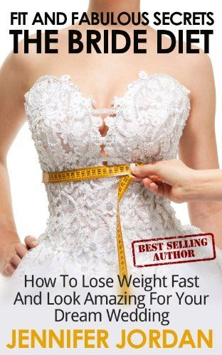 The Bride Diet: How to Lose Weight Fast and Look Amazing for Your Dream Wedding (Fit and Fabulous Secrets) by Jennifer Jordan. $3.49. Author: Jennifer Jordan. Publisher: Rowan Tree Publishing; 1:1 edition (February 24, 2012). 118 pages