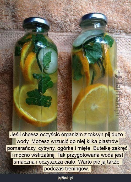 Jak oczyścić organizm? - Jeśli chcesz oczyścić organizm z toksyn pij dużo  wody. Możesz wrzucić do niej kilka plastrów pomarańczy, cytryny, ogórka i miętę. Butelkę zakręć i mocno wstrząśnij. Tak przygotowana woda jest smaczna i oczyszcza ciało. Warto pić ją także  podczas treningów.