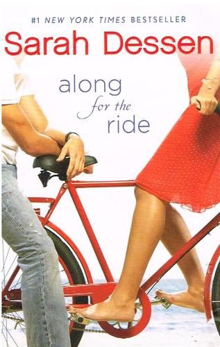 Along for the Ride: Sarah Dessen: YA book- this was the first of hers I read...really liked it- have liked several others but this might be my favorite