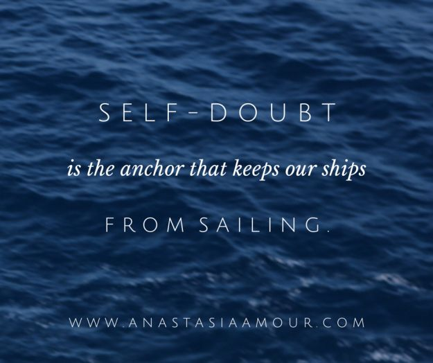 """Inspirational Quotes Sailing: """"Self Doubt Is The Anchor That Keeps Our Ships From Sailing"""""""