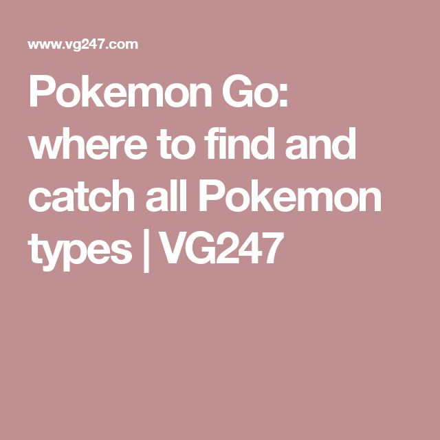 Pokemon Go: where to find and catch all Pokemon types | VG247