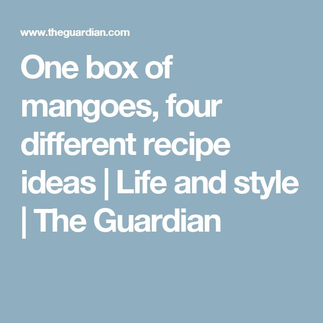 One box of mangoes, four different recipe ideas | Life and style | The Guardian