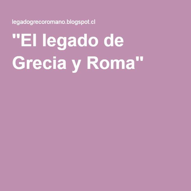 ''El legado de Grecia y Roma''