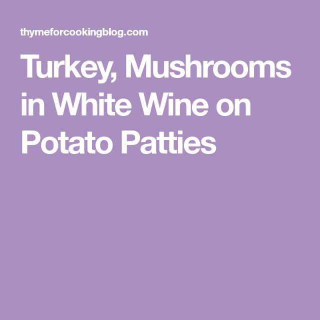 Turkey, Mushrooms in White Wine on Potato Patties