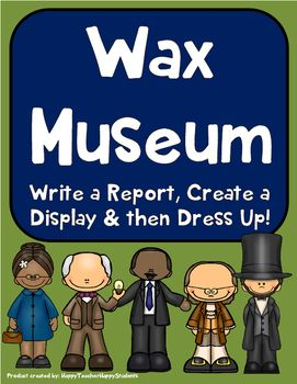 Wax Museum This Wax Museum Book Report consists of 3 parts: Writing a Research Paper, Creating a Display, and then the best part...Dressing up as the Person! This download includes all you need for a successful Wax Museum: - Project Description - Research Notes Page - Grading Rubric - Colorful Door Sign - Wax Museum Flier to hand out to parents - Parent Invitation - Example Pictures
