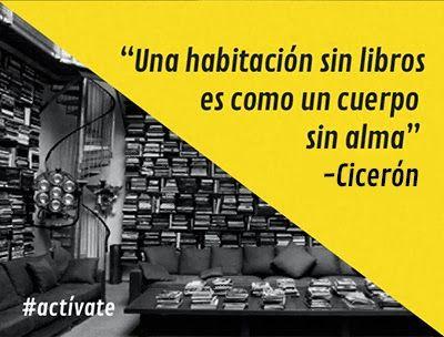 """""""Una habitación sin libros es como un cuerpo sin alma"""" (Cicerón)"""