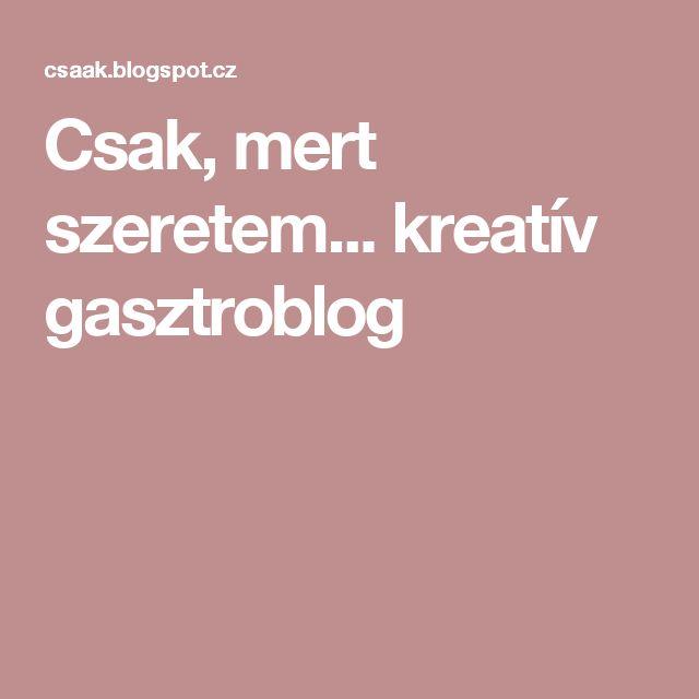 Csak, mert szeretem...  kreatív gasztroblog
