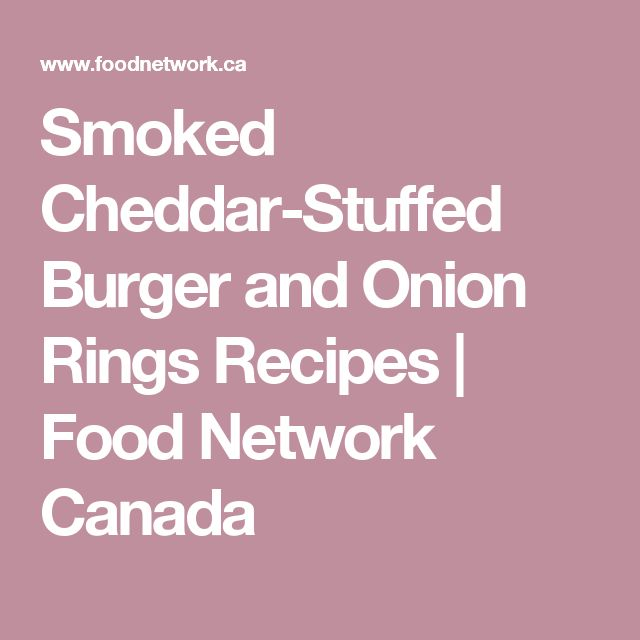 Smoked Cheddar-Stuffed Burger and Onion Rings Recipes | Food Network Canada
