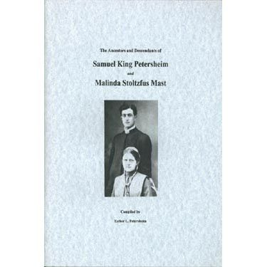 The Ancestors and Descendants of Samuel King Petersheim and Malinda Stoltzfus Mast
