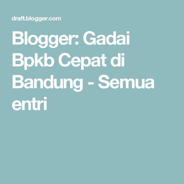 Blogger: Gadai Bpkb Cepat di Bandung - Semua entri