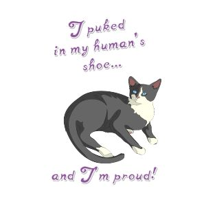I puked in my human's shoe... and I'm proud! Cat tee.   Fabrily