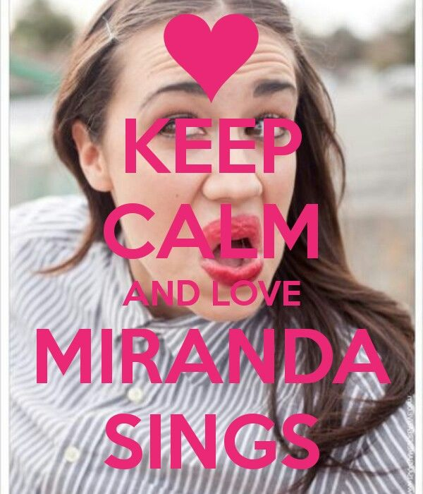 Keep calm And love MIRANDA everyone should she's awesome