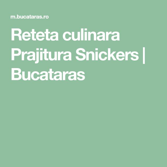Reteta culinara Prajitura Snickers | Bucataras