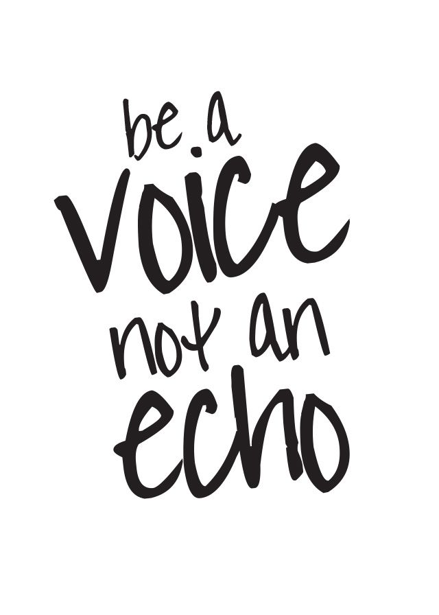 Be A Voice Not An Echo inspirational quote #free printables #freebies on the blog http://houseofhipsters.com/2014/08/freebies-printables go snag em!