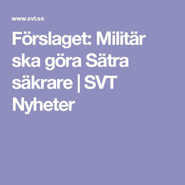 Förslaget: Militär ska göra Sätra säkrare | SVT Nyheter