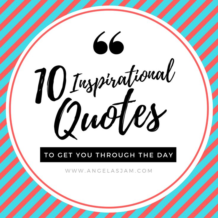 10 Inspirational Quotes | To Get You Through The Day | Angelas Jam