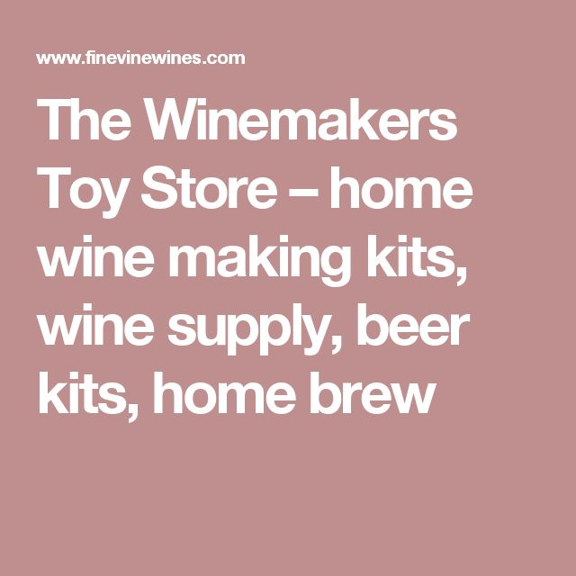The Winemakers Toy Store – home wine making kits, wine supply, beer kits, home brew