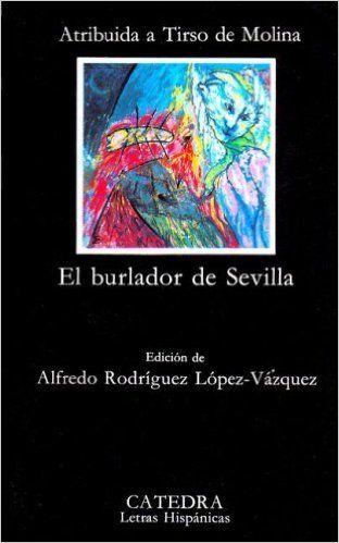 El burlador de Sevilla / atribuida a Tirso de Molina ; edición de Alfredo Rodríguez López-Vázquez - 2ª ed. - Madrid : Cátedra, D.L. 1990