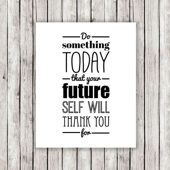Quote For Today: Do Something Today That Your Future Self Will Thank You