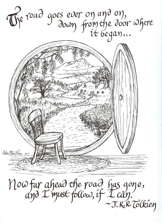 """""""The road goes ever on and on, down from the door where it began. Now far ahead the road has gone, and I must follow, if I can."""" J.R.R. Tolkien, The Hobbit"""