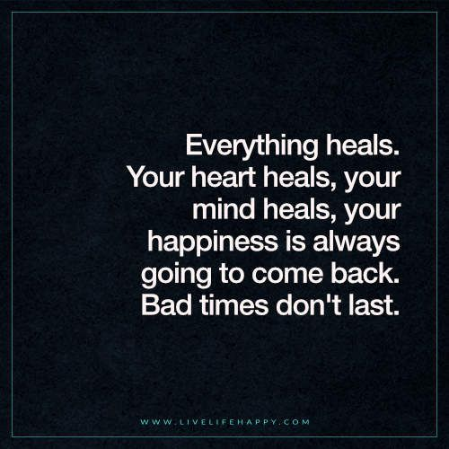 Live Life Happy: Everything heals. Your heart heals, your mind heals, your happiness is always going to come back. Bad times don't last. The post Your Heart Heals, Your Mind Heals appeared first on Li