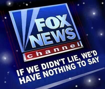 Fox News Channel ~ If we didn't lie, we'd have nothing to say ~