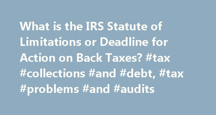 What is the IRS Statute of Limitations or Deadline for Action on Back Taxes? #tax #collections #and #debt, #tax #problems #and #audits http://massachusetts.remmont.com/what-is-the-irs-statute-of-limitations-or-deadline-for-action-on-back-taxes-tax-collections-and-debt-tax-problems-and-audits/  # What is the IRS Statute of Limitations or Deadline for Action on Back Taxes? The IRS statute of limitations on action for back taxes depends on a few factors. The primary factor is whether a tax…