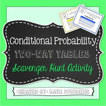 Conditional Probability Two-Way Frequency Tables Scavenger Hunt Activity During this activity, students travel around the room answering conditional probability questions involving two-way frequency tables. This activity is a great opportunity to group students or