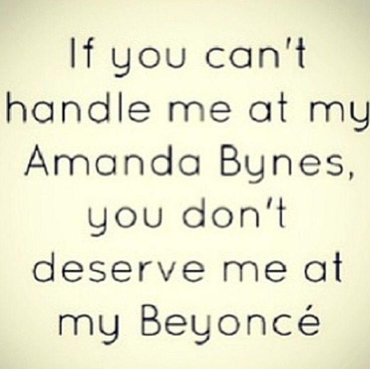 Lol everyone has a little bit of Beyoncé and a dash of Amanda Bynes in them