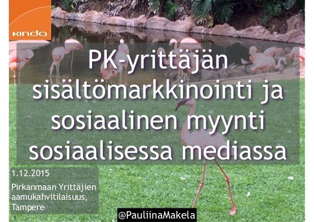 @PauliinaMakela1 1.12.2015 Pirkanmaan Yrittäjien aamukahvitilaisuus, Tampere PK-yrittäjän sisältömarkkinointi ja sosiaalin...