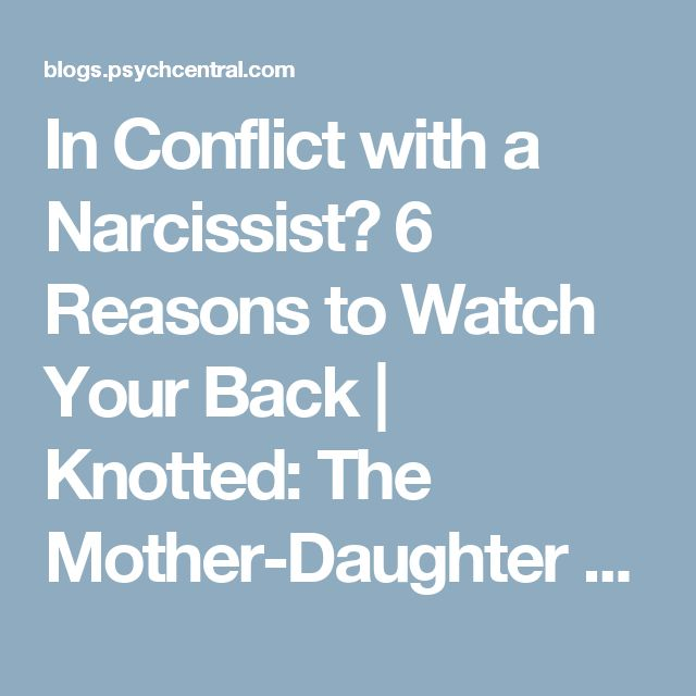 In Conflict with a Narcissist? 6 Reasons to Watch Your Back | Knotted: The Mother-Daughter Relationship