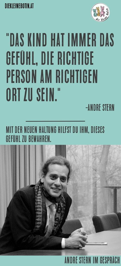 Die neue Haltung und ganz viel Liebe - André Stern im Interview. Bewahre deinen Kindern das Gefühl richtig zu sein. Erziehung ist wegbereitend. #erziehung