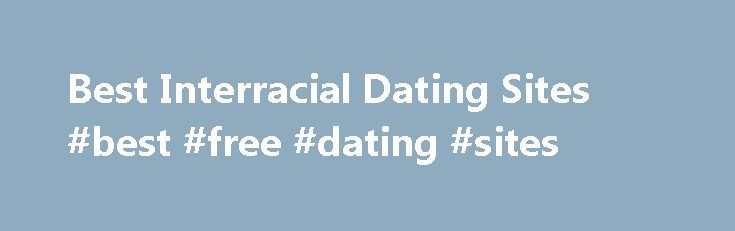 Best Interracial Dating Sites #best #free #dating #sites http://dating.remmont.com/best-interracial-dating-sites-best-free-dating-sites/  #interracial dating # Best Interracial Dating Sites It s actually quite mind-boggling to think that only decades ago, dating between two races was considered taboo, when nowadays there are so many services available specifically dedicated to help interracial daters meet … Continue reading →