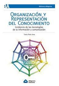 Organización y representación del conocimiento : incidencia de las tecnologías de la información y comunicación / Tania Peña Vera. Alfagrama, 2011