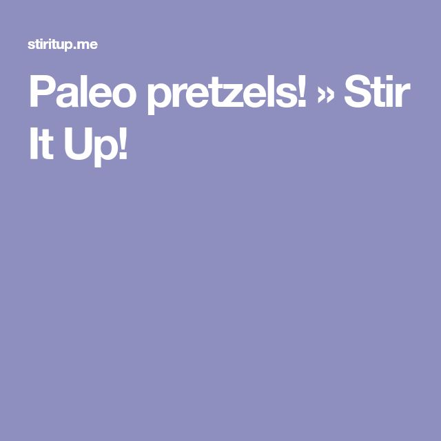 Paleo pretzels! » Stir It Up!