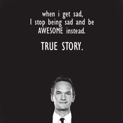 HIMYM: Neil Patrick'S Harry, Life Motto, I'M Awesome, Mothers, Truestori, My Life, Inspiration Quotes, True Stories, Be Awesome