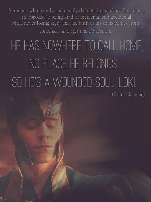 Loki explained by Tom Hiddleston. I love the way he portrays Loki as well as explains him. The villains that are coming out now, who are played by such great actors like Hiddleston, are believable because of the actor who understands the back story that we never hear.