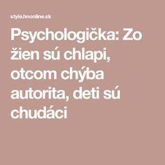 Psychologička: Zo žien sú chlapi, otcom chýba autorita, deti sú chudáci